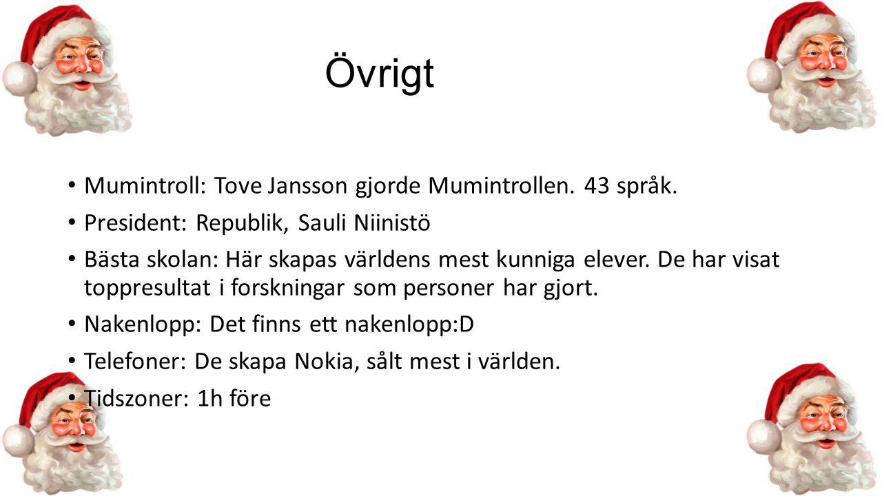 Övrigt Mumintroll: Tove Jansson gjorde Mumintrollen. 43 språk. President: Republik, Sauli Niinistö Bästa skolan: Här skapas världens mest kunniga elev