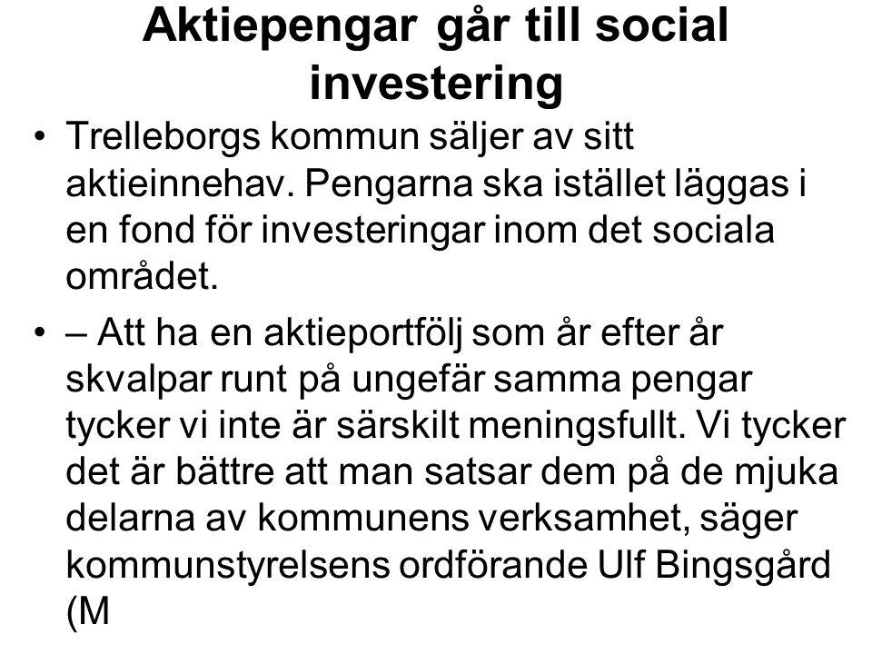 Aktiepengar går till social investering Trelleborgs kommun säljer av sitt aktieinnehav. Pengarna ska istället läggas i en fond för investeringar inom