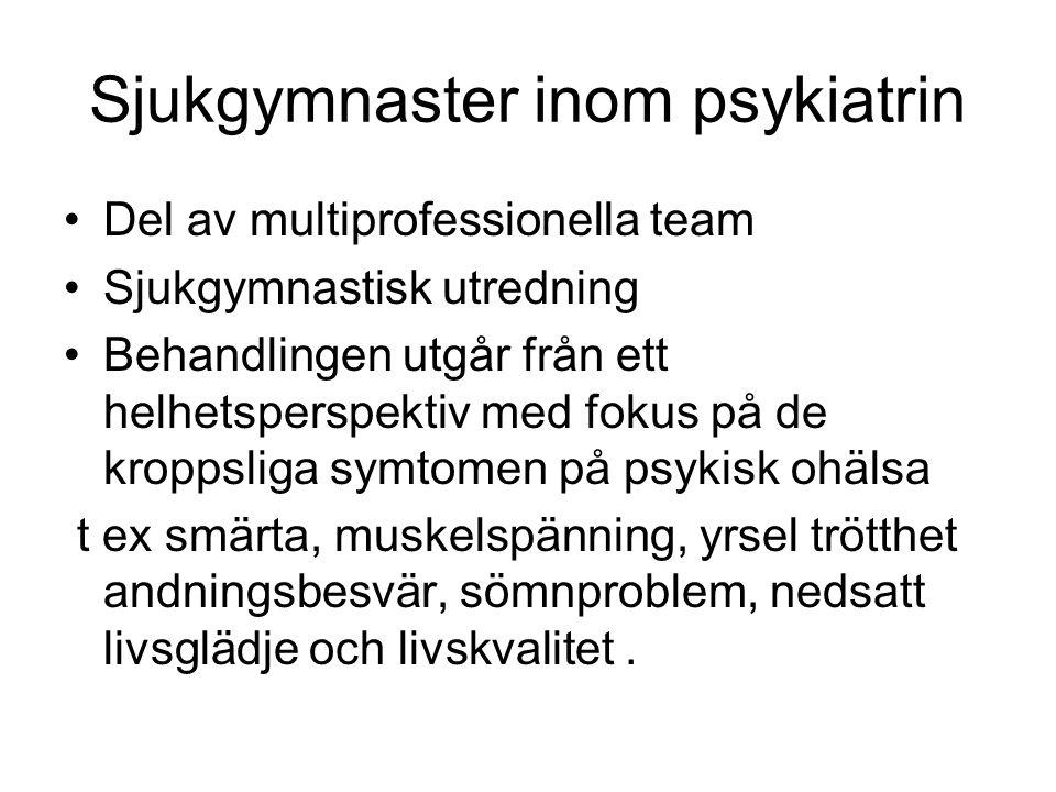 Sjukgymnaster inom psykiatrin Del av multiprofessionella team Sjukgymnastisk utredning Behandlingen utgår från ett helhetsperspektiv med fokus på de k