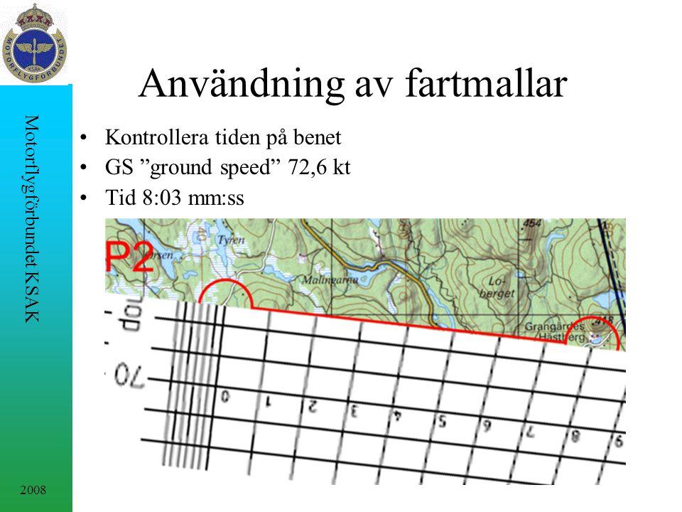2008 Motorflygförbundet KSAK Användning av fartmallar Kontrollera tiden på benet GS ground speed 72,6 kt Tid 8:03 mm:ss