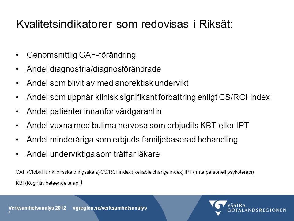 Kvalitetsindikatorer som redovisas i Riksät: Genomsnittlig GAF-förändring Andel diagnosfria/diagnosförändrade Andel som blivit av med anorektisk under