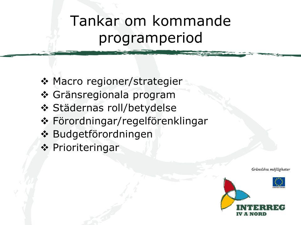 Tankar om kommande programperiod Gränslösa möjligheter  Macro regioner/strategier  Gränsregionala program  Städernas roll/betydelse  Förordningar/regelförenklingar  Budgetförordningen  Prioriteringar