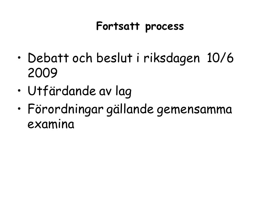 Fortsatt process Debatt och beslut i riksdagen 10/6 2009 Utfärdande av lag Förordningar gällande gemensamma examina