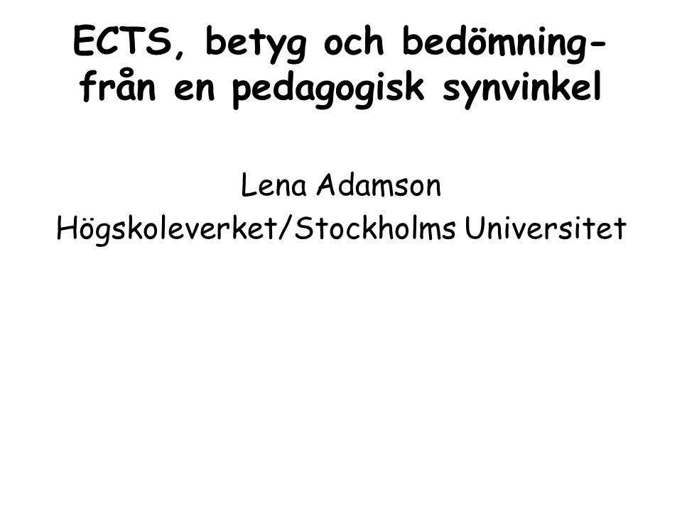 ECTS, betyg och bedömning- från en pedagogisk synvinkel Lena Adamson Högskoleverket/Stockholms Universitet