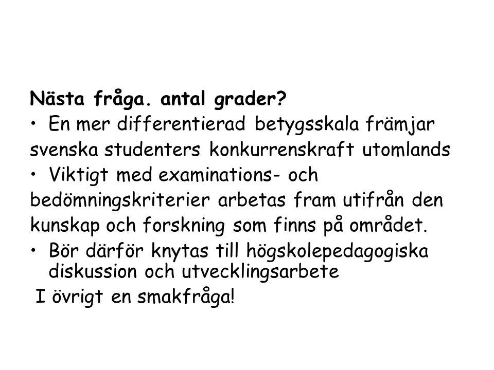Nästa fråga. antal grader? En mer differentierad betygsskala främjar svenska studenters konkurrenskraft utomlands Viktigt med examinations- och bedömn