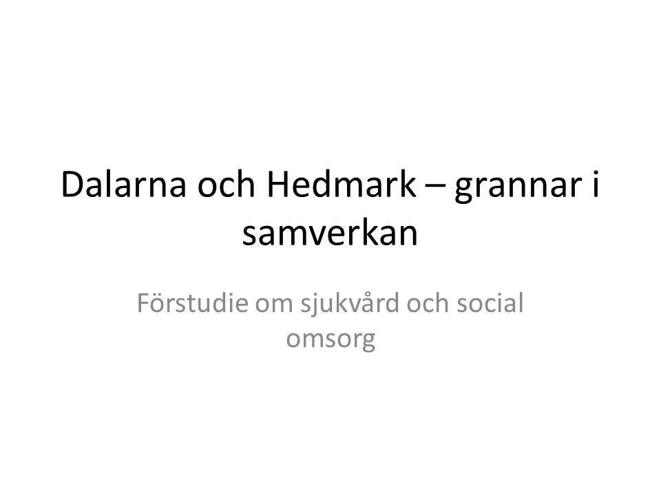 Dalarna och Hedmark – grannar i samverkan Förstudie om sjukvård och social omsorg