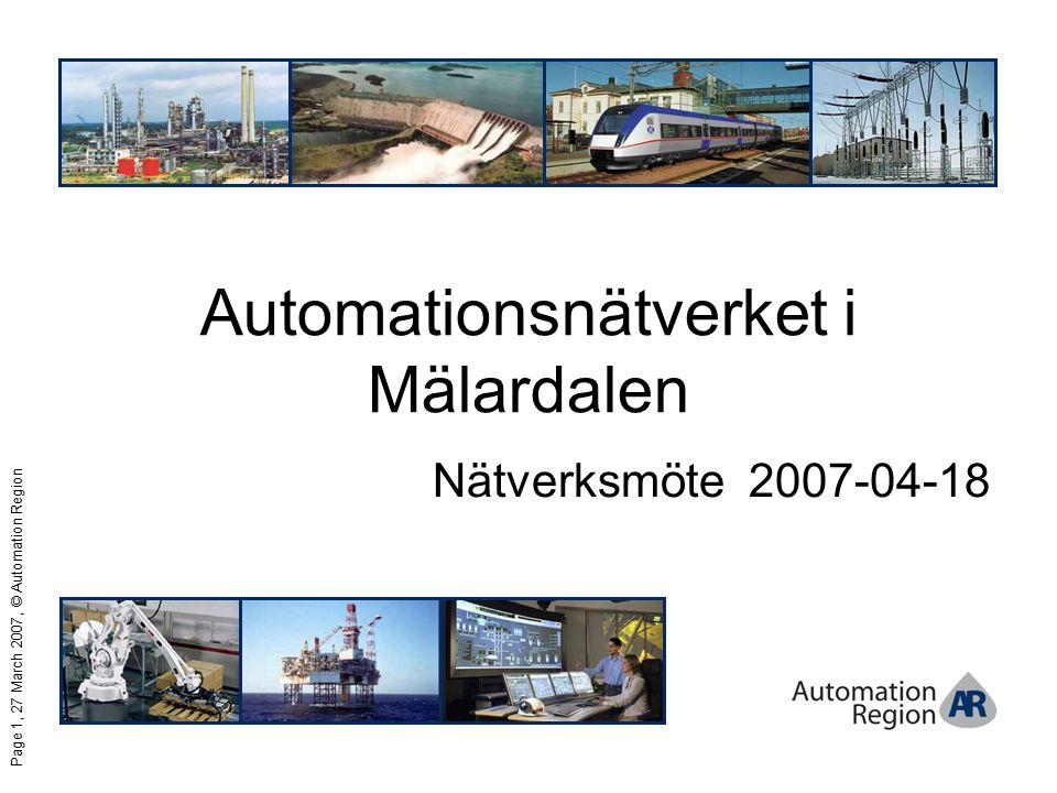 Page 1, 27 March 2007, © Automation Region Automationsnätverket i Mälardalen Nätverksmöte 2007-04-18