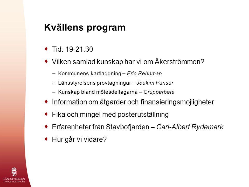 Kvällens program  Tid: 19-21.30  Vilken samlad kunskap har vi om Åkerströmmen? –Kommunens kartläggning – Eric Rehnman –Länsstyrelsens provtagningar