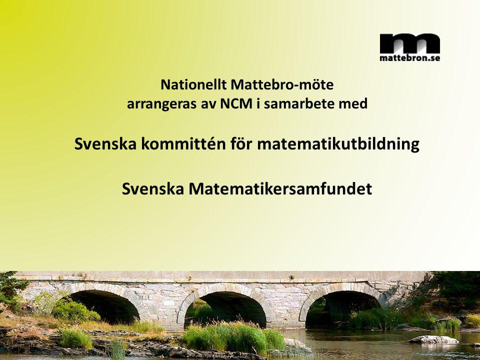 Nationellt Mattebro-möte arrangeras av NCM i samarbete med Svenska kommittén för matematikutbildning Svenska Matematikersamfundet