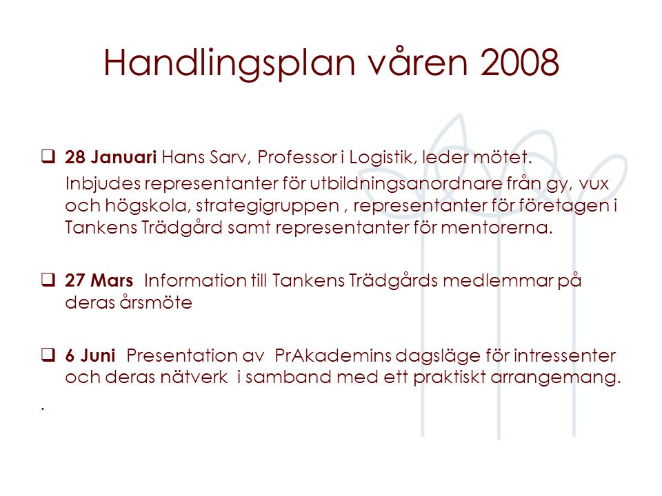 Handlingsplan våren 2008  28 Januari Hans Sarv, Professor i Logistik, leder mötet.