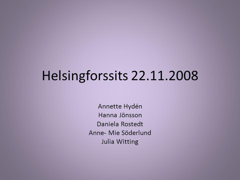 Helsingforssits 22.11.2008 Annette Hydén Hanna Jönsson Daniela Rostedt Anne- Mie Söderlund Julia Witting
