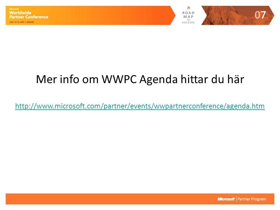 Mer info om WWPC Agenda hittar du här http://www.microsoft.com/partner/events/wwpartnerconference/agenda.htm