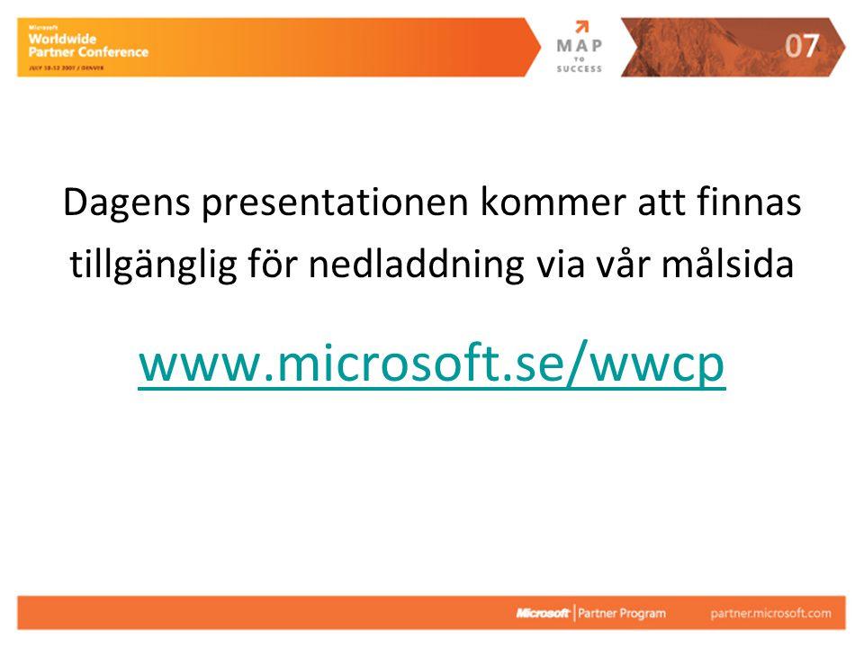 Dagens presentationen kommer att finnas tillgänglig för nedladdning via vår målsida www.microsoft.se/wwcp