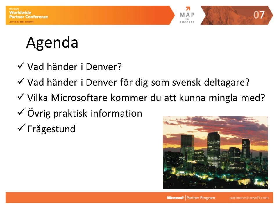 Agenda Vad händer i Denver? Vad händer i Denver för dig som svensk deltagare? Vilka Microsoftare kommer du att kunna mingla med? Övrig praktisk inform