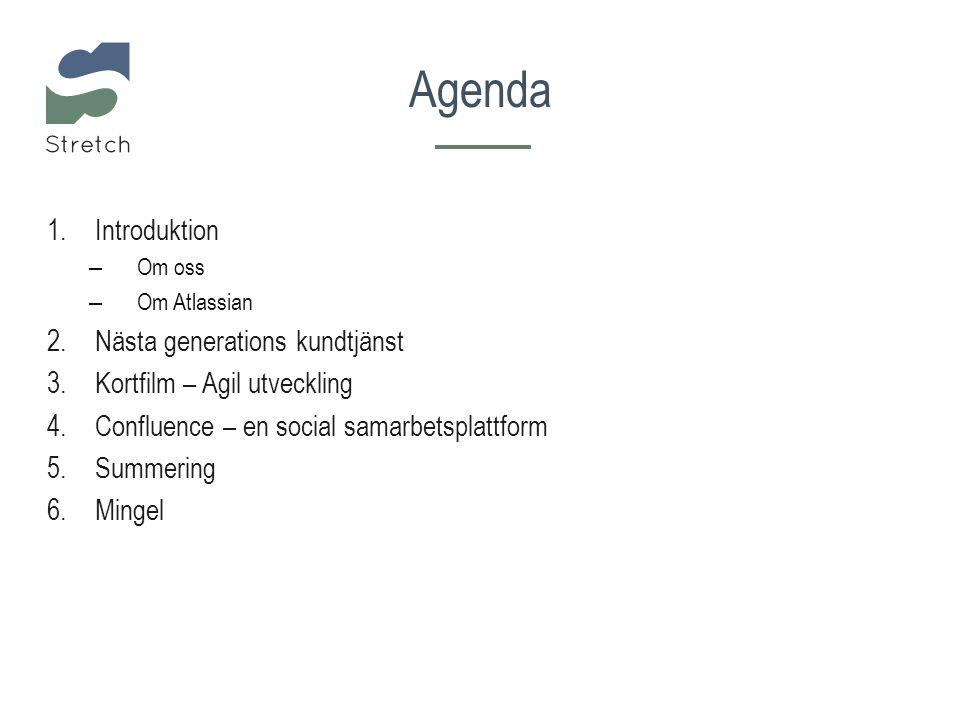 Agenda 1.Introduktion – Om oss – Om Atlassian 2.Nästa generations kundtjänst 3.Kortfilm – Agil utveckling 4.Confluence – en social samarbetsplattform