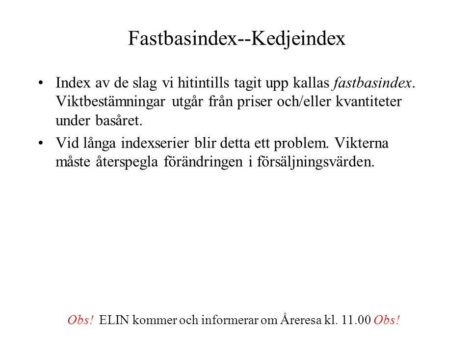 Fastbasindex--Kedjeindex Index av de slag vi hitintills tagit upp kallas fastbasindex. Viktbestämningar utgår från priser och/eller kvantiteter under