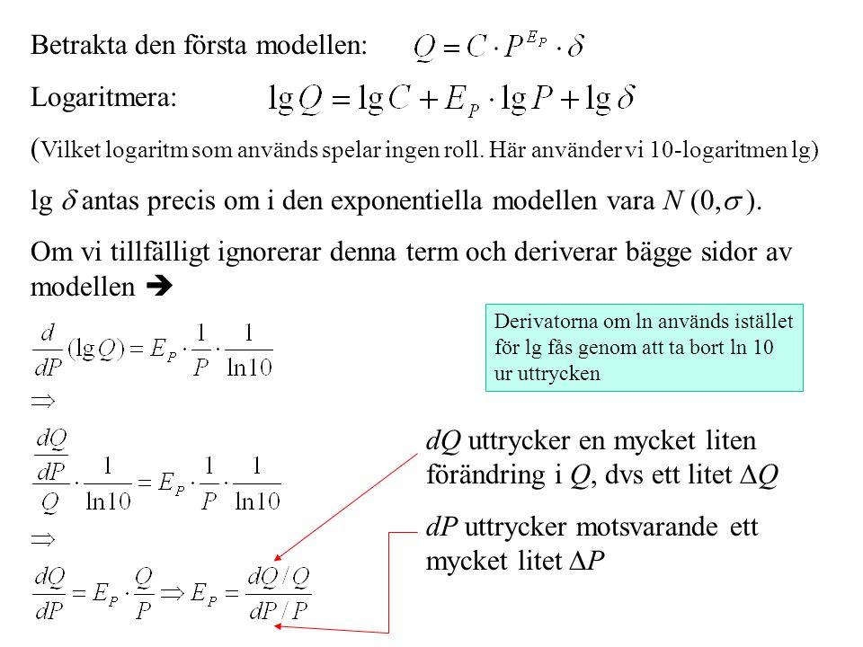 Betrakta den första modellen: Logaritmera: ( Vilket logaritm som används spelar ingen roll. Här använder vi 10-logaritmen lg) lg  antas precis om i d
