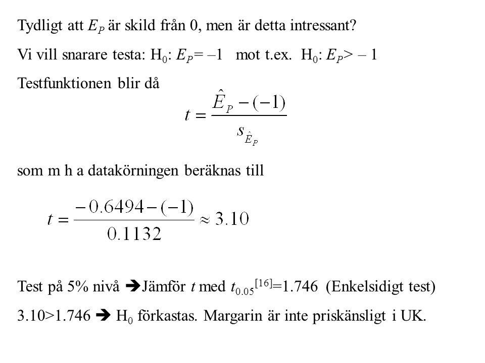 Tydligt att E P är skild från 0, men är detta intressant? Vi vill snarare testa: H 0 : E P = –1 mot t.ex. H 0 : E P > – 1 Testfunktionen blir då som m