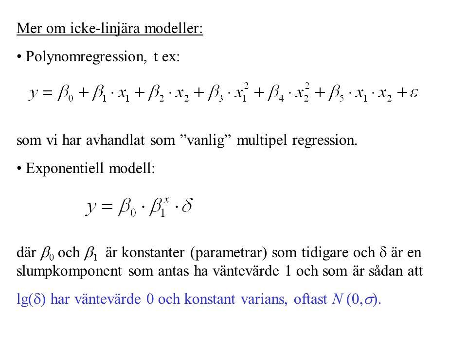 """Mer om icke-linjära modeller: Polynomregression, t ex: som vi har avhandlat som """"vanlig"""" multipel regression. Exponentiell modell: där  0 och  1 är"""