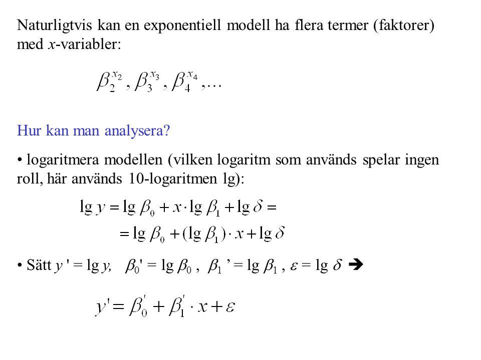Naturligtvis kan en exponentiell modell ha flera termer (faktorer) med x-variabler: Hur kan man analysera? logaritmera modellen (vilken logaritm som a