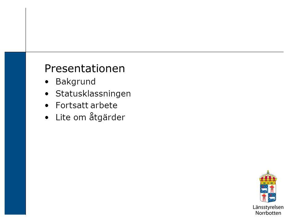 Presentationen Bakgrund Statusklassningen Fortsatt arbete Lite om åtgärder