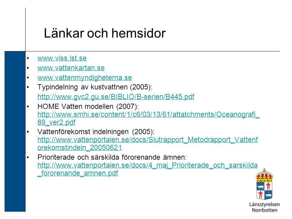 Länkar och hemsidor www.viss.lst.se www.vattenkartan.se www.vattenmyndigheterna.se Typindelning av kustvattnen (2005): http://www.gvc2.gu.se/BIBLIO/B-