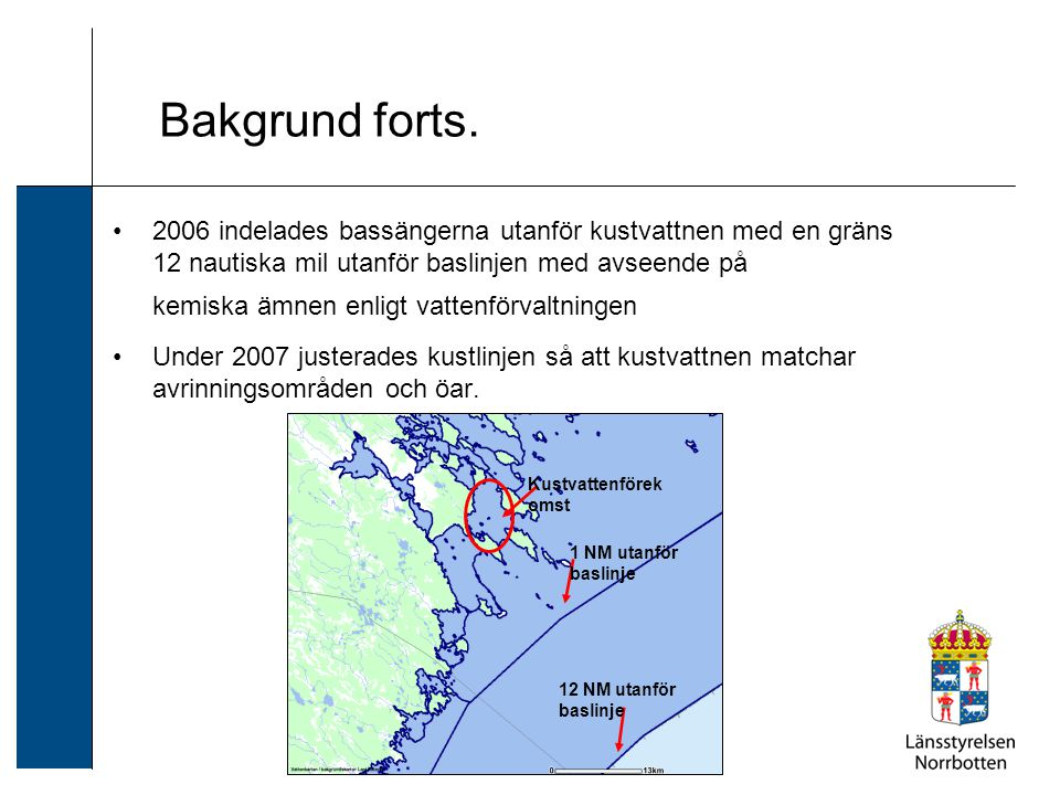 Bakgrund forts. 2006 indelades bassängerna utanför kustvattnen med en gräns 12 nautiska mil utanför baslinjen med avseende på kemiska ämnen enligt vat
