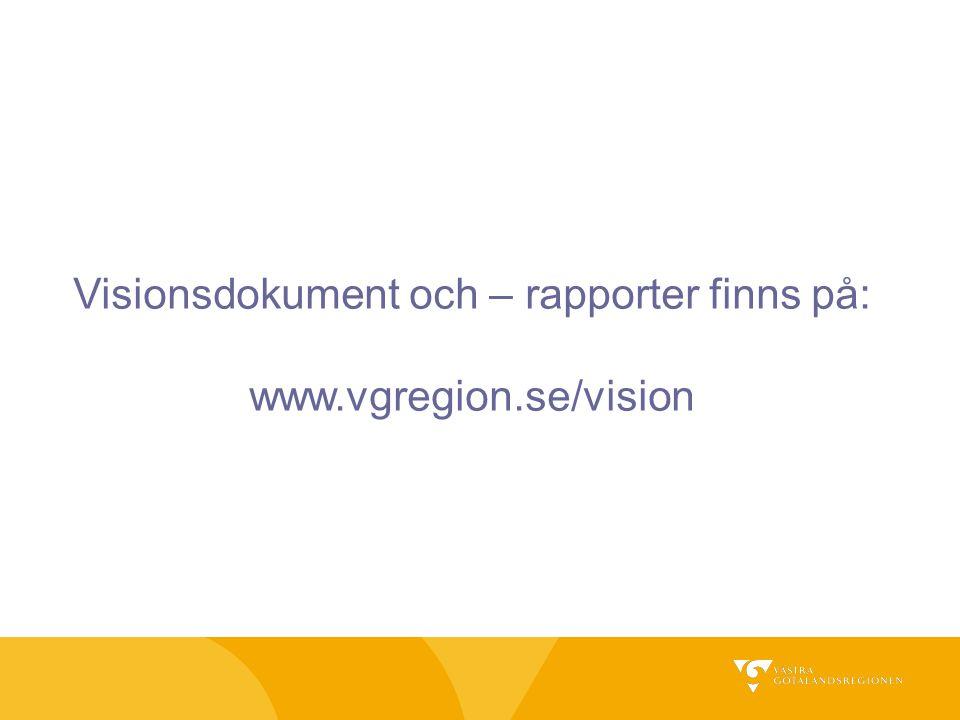 Visionsdokument och – rapporter finns på: www.vgregion.se/vision
