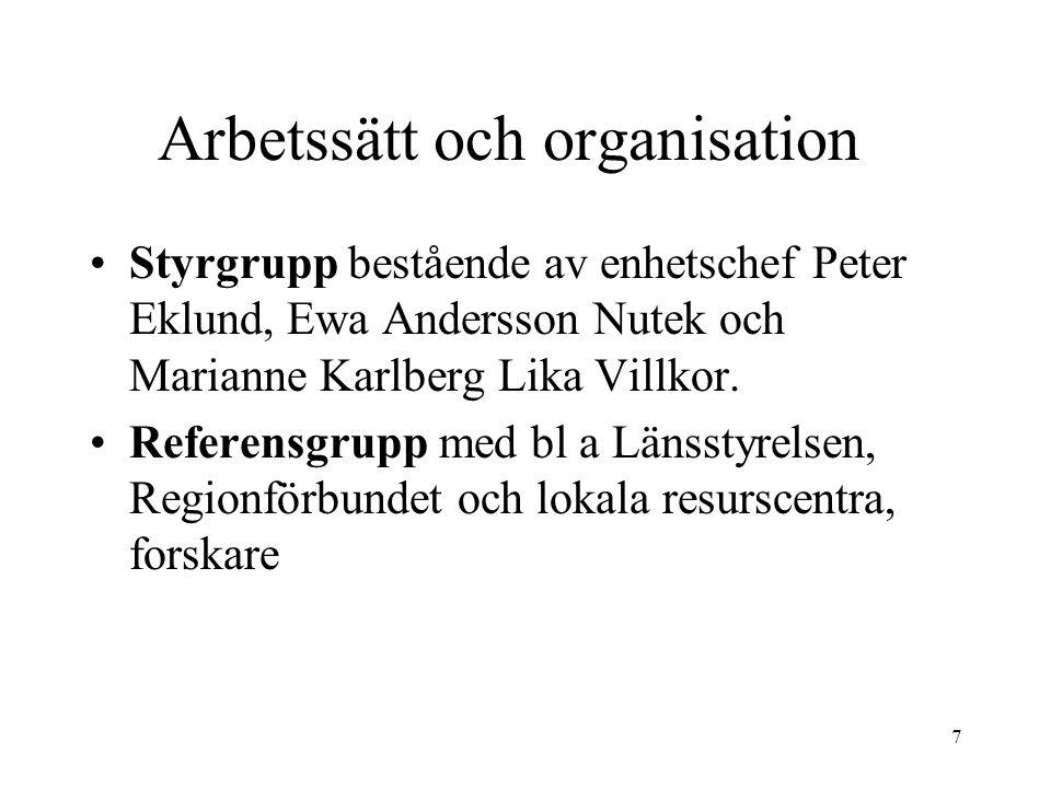 7 Arbetssätt och organisation Styrgrupp bestående av enhetschef Peter Eklund, Ewa Andersson Nutek och Marianne Karlberg Lika Villkor. Referensgrupp me