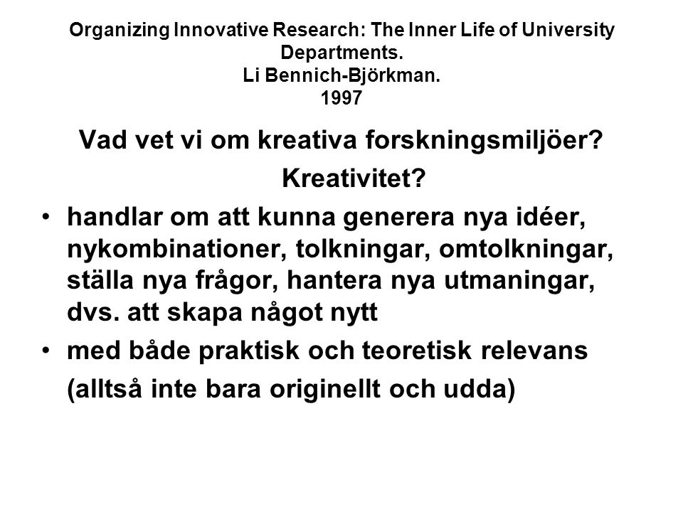 Organizing Innovative Research: The Inner Life of University Departments. Li Bennich-Björkman. 1997 Vad vet vi om kreativa forskningsmiljöer? Kreativi