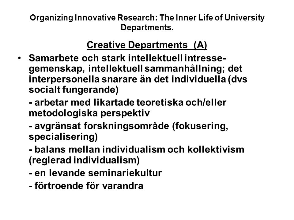 Organizing Innovative Research: The Inner Life of University Departments. Creative Departments (A) Samarbete och stark intellektuell intresse- gemensk