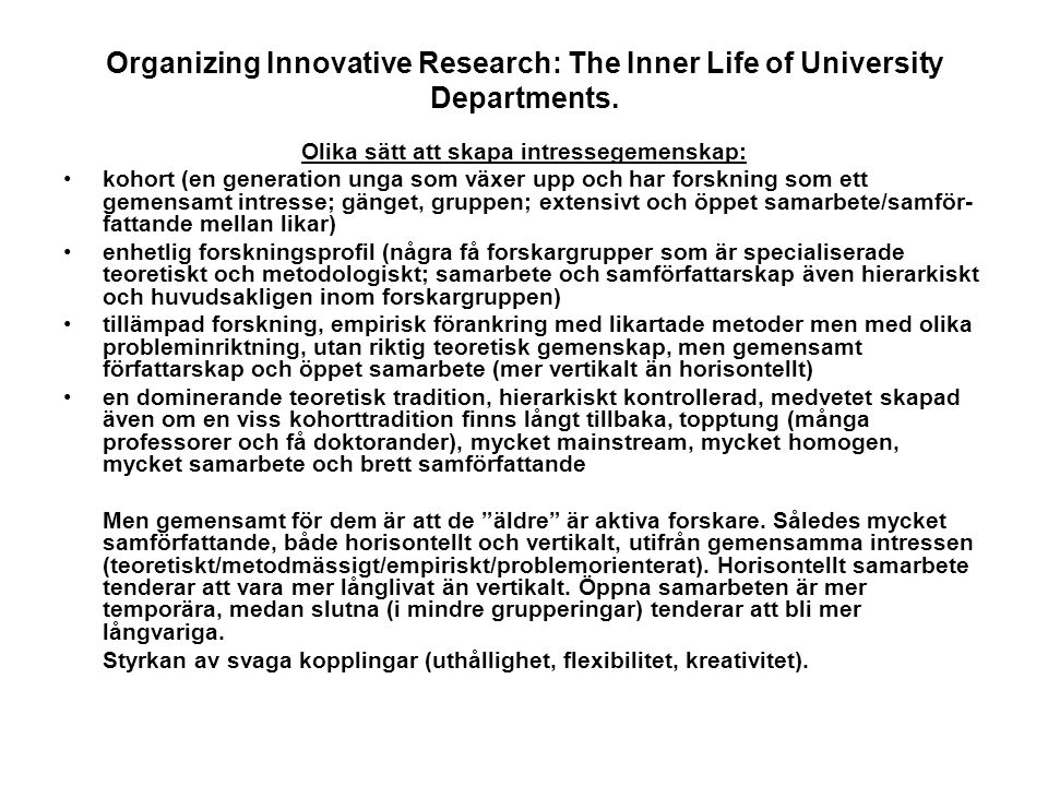 Organizing Innovative Research: The Inner Life of University Departments. Olika sätt att skapa intressegemenskap: kohort (en generation unga som växer