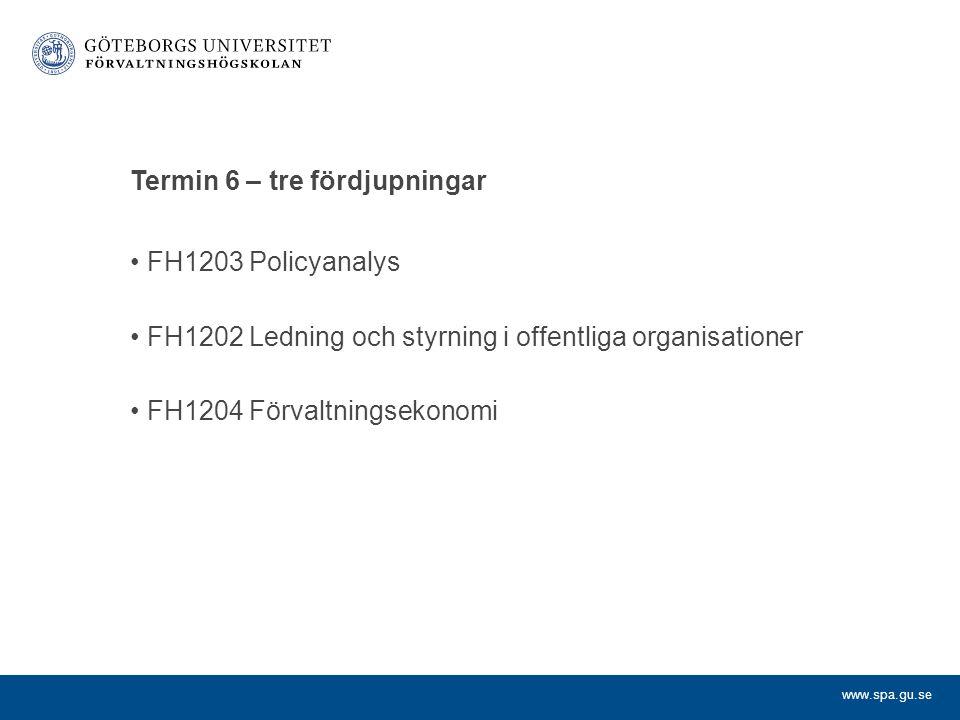 www.spa.gu.se Termin 6 – tre fördjupningar FH1203 Policyanalys FH1202 Ledning och styrning i offentliga organisationer FH1204 Förvaltningsekonomi