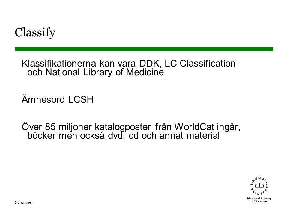 Sidnummer Classify Klassifikationerna kan vara DDK, LC Classification och National Library of Medicine Ämnesord LCSH Över 85 miljoner katalogposter fr
