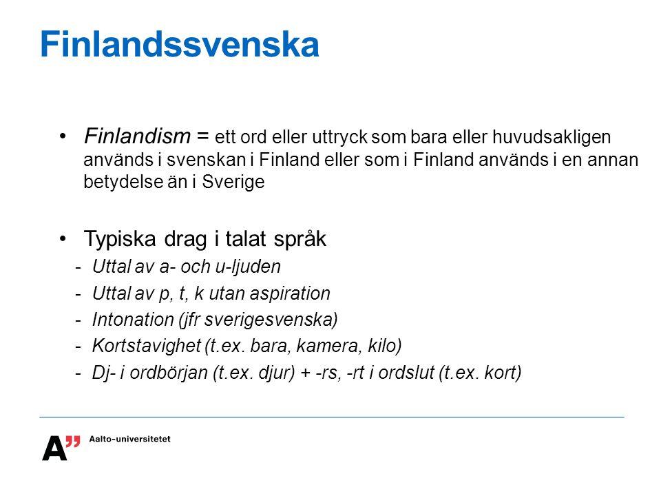 Finlandssvenska Finlandism = ett ord eller uttryck som bara eller huvudsakligen används i svenskan i Finland eller som i Finland används i en annan be