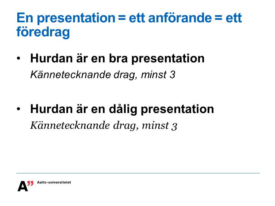 En presentation = ett anförande = ett föredrag Hurdan är en bra presentation Kännetecknande drag, minst 3 Hurdan är en dålig presentation Kännetecknan