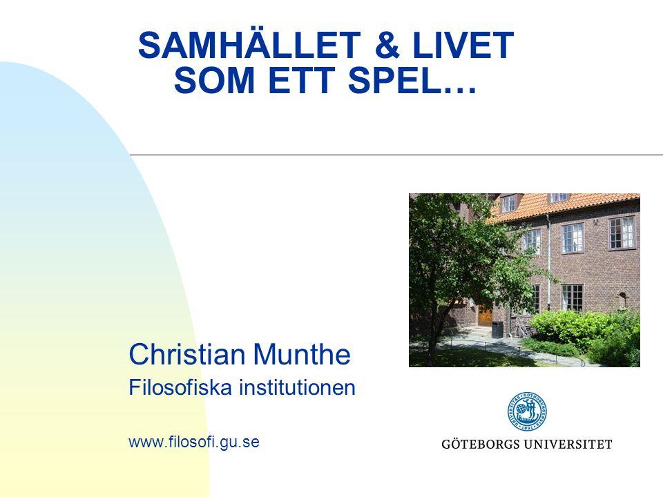 SAMHÄLLET & LIVET SOM ETT SPEL… Christian Munthe Filosofiska institutionen www.filosofi.gu.se
