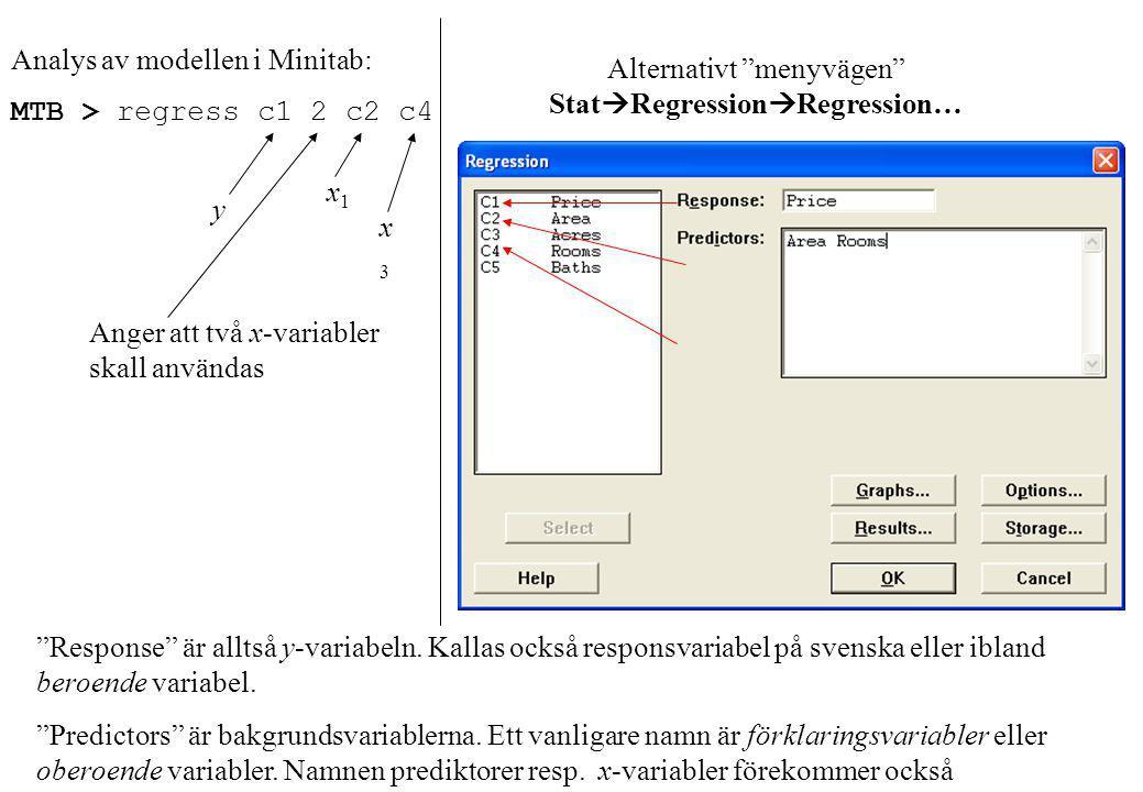 Alternativt menyvägen Stat  Regression  Regression… Response är alltså y-variabeln.