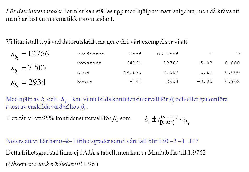 För den intresserade: Formler kan ställas upp med hjälp av matrisalgebra, men då krävs att man har läst en matematikkurs om sådant.