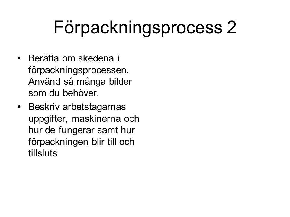 Förpackningsprocess 2 Berätta om skedena i förpackningsprocessen.