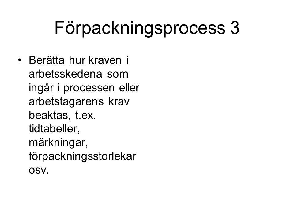 Förpackningsprocess 3 Berätta hur kraven i arbetsskedena som ingår i processen eller arbetstagarens krav beaktas, t.ex.