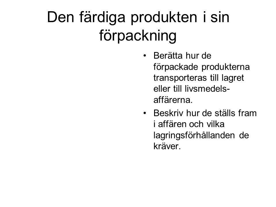 Den färdiga produkten i sin förpackning Berätta hur de förpackade produkterna transporteras till lagret eller till livsmedels- affärerna.