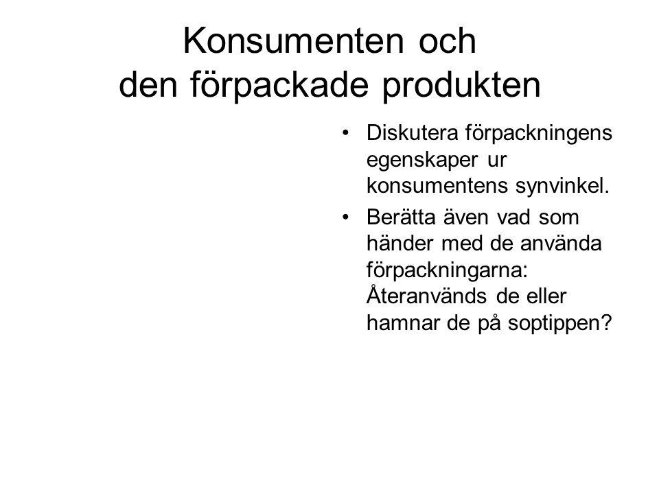 Konsumenten och den förpackade produkten Diskutera förpackningens egenskaper ur konsumentens synvinkel.