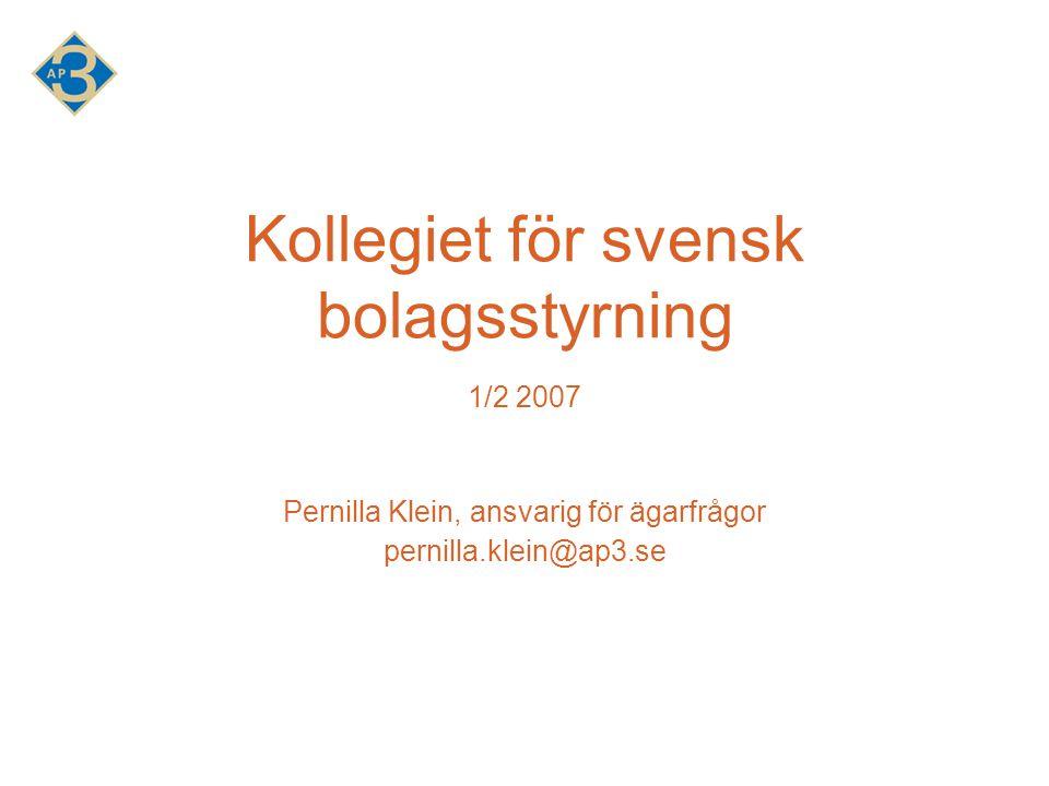 Kollegiet för svensk bolagsstyrning 1/2 2007 Pernilla Klein, ansvarig för ägarfrågor pernilla.klein@ap3.se
