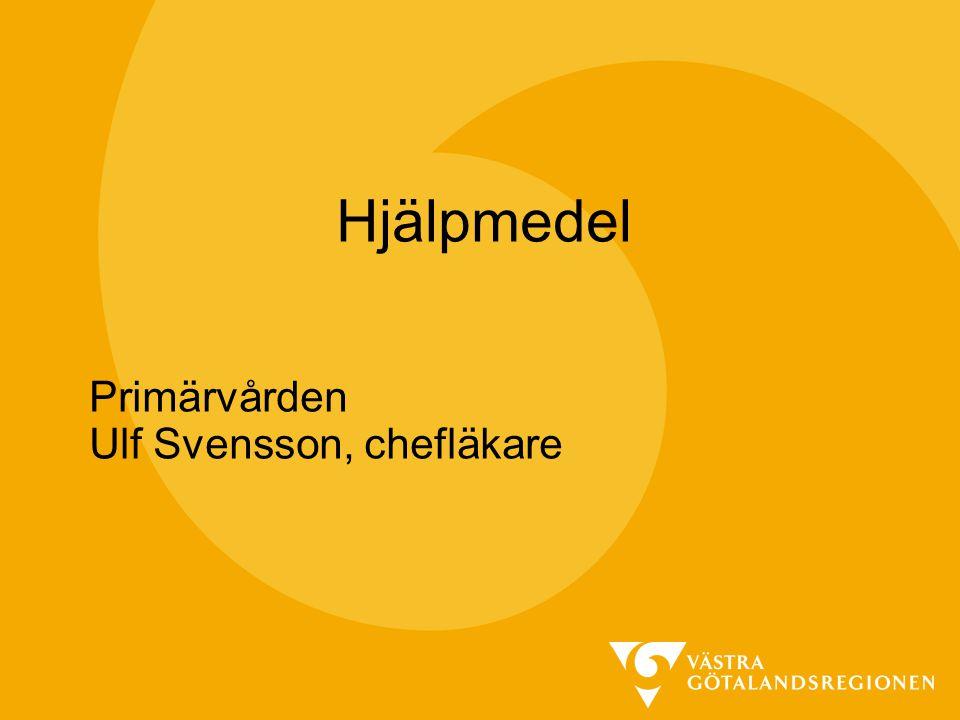 Primärvården Ändra till startrubrik Hjälpmedel Primärvården Ulf Svensson, chefläkare