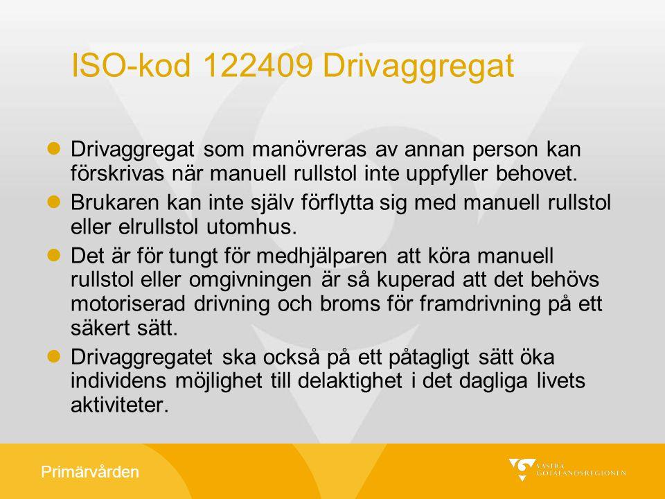 Primärvården ISO-kod 122409 Drivaggregat Drivaggregat som manövreras av annan person kan förskrivas när manuell rullstol inte uppfyller behovet. Bruka