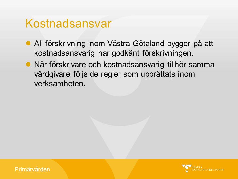 Primärvården Kostnadsansvar All förskrivning inom Västra Götaland bygger på att kostnadsansvarig har godkänt förskrivningen. När förskrivare och kostn