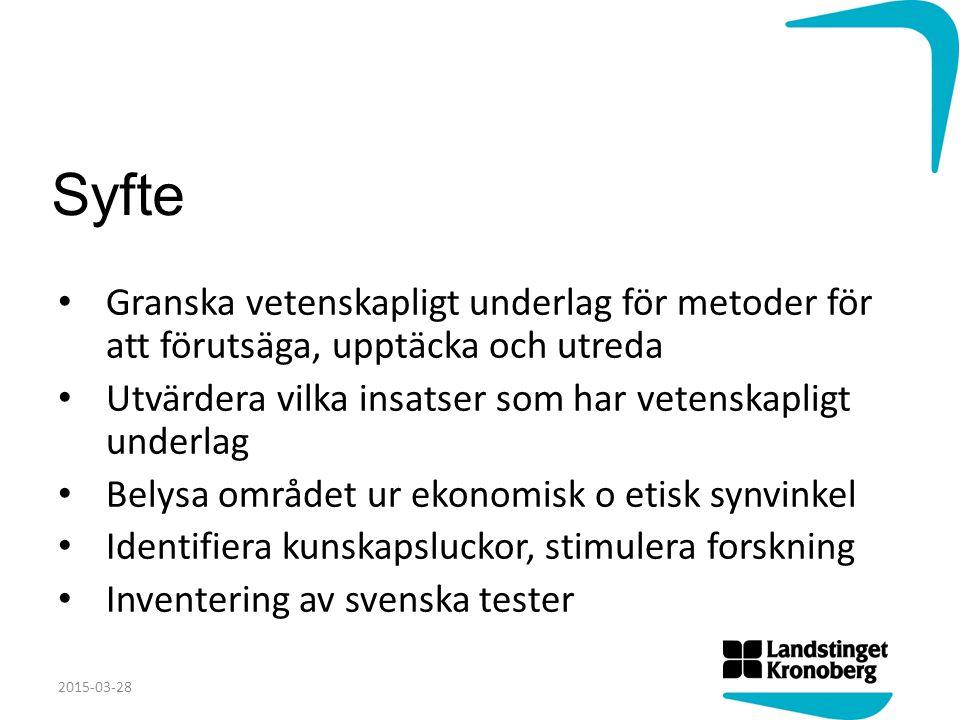 Syfte Granska vetenskapligt underlag för metoder för att förutsäga, upptäcka och utreda Utvärdera vilka insatser som har vetenskapligt underlag Belysa området ur ekonomisk o etisk synvinkel Identifiera kunskapsluckor, stimulera forskning Inventering av svenska tester 2015-03-28