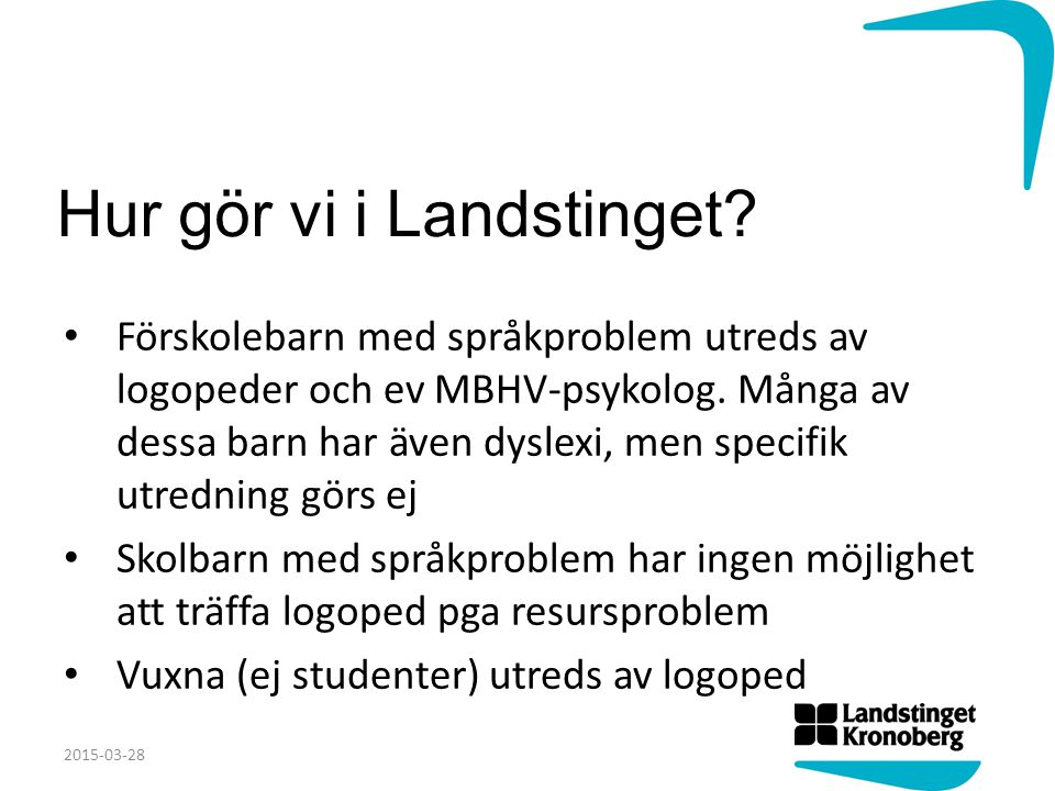Hur gör vi i Landstinget. Förskolebarn med språkproblem utreds av logopeder och ev MBHV-psykolog.