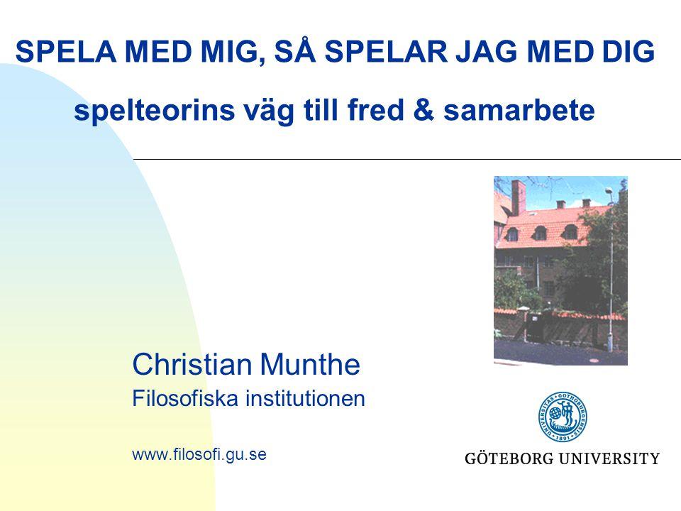 SPELA MED MIG, SÅ SPELAR JAG MED DIG spelteorins väg till fred & samarbete Christian Munthe Filosofiska institutionen www.filosofi.gu.se